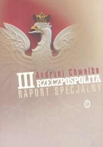 Okładka książki III Rzeczpospolita. Raport specjalny