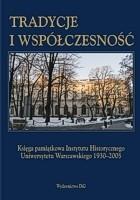 Okładka książki Tradycje i współczesność. Księga pamiątkowa Instytutu Historycznego Uniwersytetu Warszawskiego 1930-2005