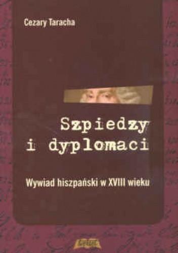 Okładka książki Szpiedzy i dyplomaci. Wywiad hiszpański w XVIII wieku