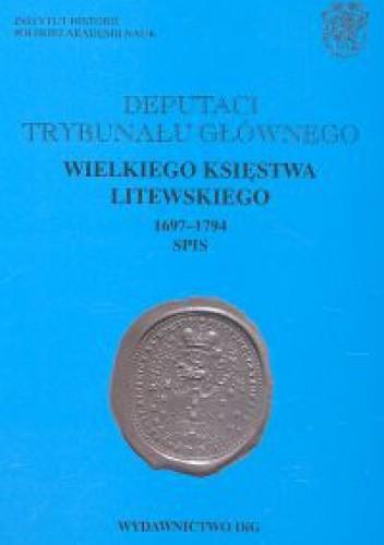 Okładka książki Deputaci Trybunału Głównego Wielkiego Księstwa Litewskiego 1697-1794. Spis