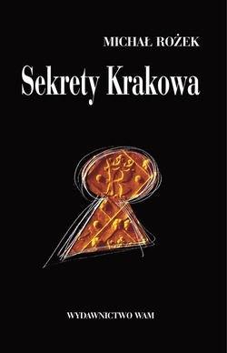 Okładka książki Sekrety Krakowa. Ludzie  zdarzenia  idee