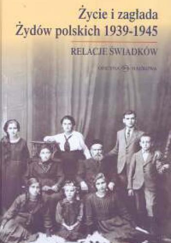 Okładka książki Życie i zagłada Żydów polskich 1939-1945 Relacje świadków