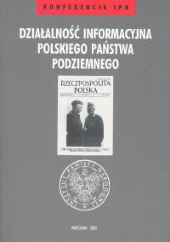 Okładka książki Działalność informacyjna Polskiego Państwa Podziemnego