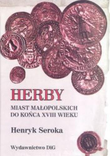 Okładka książki Herby miast małopolskich do końca XVIII wieku