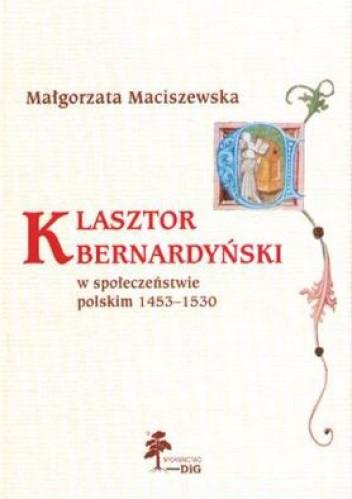 Okładka książki Klasztor bernardyński w społeczeństwie polskim 1453-1530