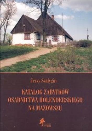 Okładka książki Katalog zabytków osadnictwa holenderskiego na Mazowszu