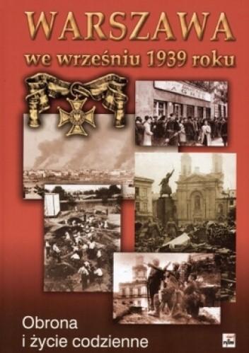 Okładka książki Warszawa we wrześniu 1939 roku. Obrona i życie codzienne
