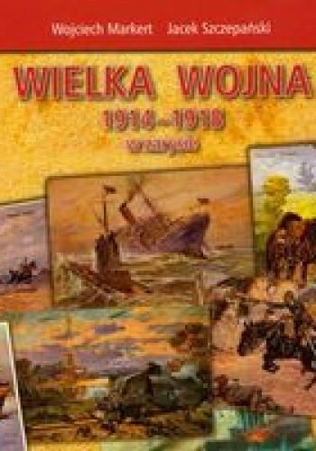 Okładka książki Wielka wojna 1914-1918 w zarysie