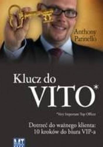 Okładka książki Klucz do VITO: dotrzeć do ważnego klienta. 10 kroków do biura VIP-a
