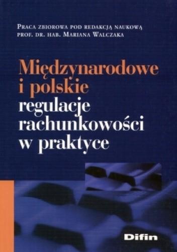 Okładka książki Międzynarodowe i polskie regulacje rachunkowości w praktyce