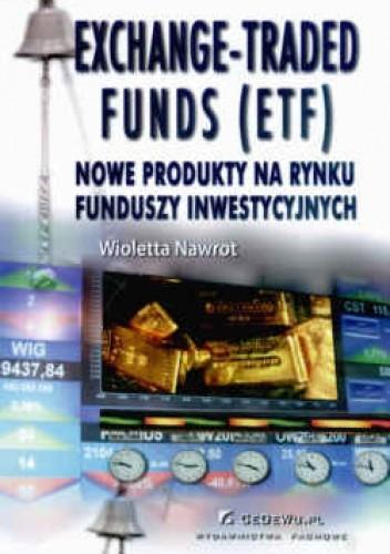 Okładka książki Exchange - Trade funds (ETF) Nowe produkty na rynku funduszy inwestycyjnych