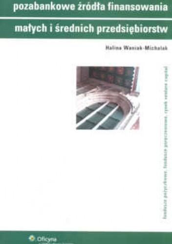 Okładka książki Pozabankowe źródła finansowania małych i średnich przedsiębiorstw. Fundusze pożyczkowe, fundusze poręczeniowe, rynek ven