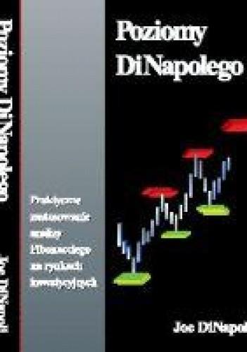 Okładka książki Poziomy diNapolego. Praktyczne zastosowanie analizy Fibonacciego na rynkach inwestycyjnych.