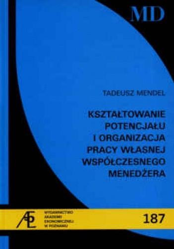 Okładka książki Ksztłatowanie potencjału i organizacja pracy własnej współczesnego menedżera
