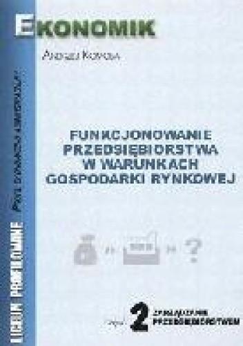 Okładka książki Funkcjonowanie przedsiębiorstwa w warunkach gospodarki rynkowej cz
