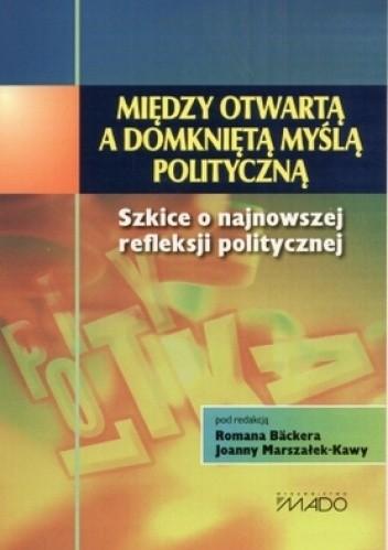 Okładka książki Między otwartą a domkniętą myślą polityczną