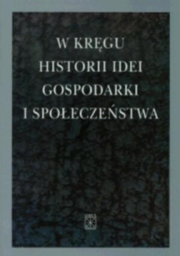 Okładka książki W kręgu historii ideii, gospodarki i społeczeństwa