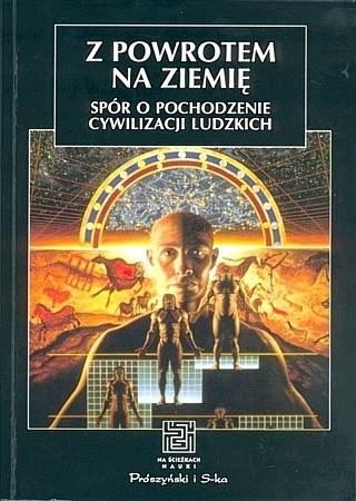 Okładka książki Z powrotem na ziemię. Spór o pochodzenie cywilizacji ludzkich.