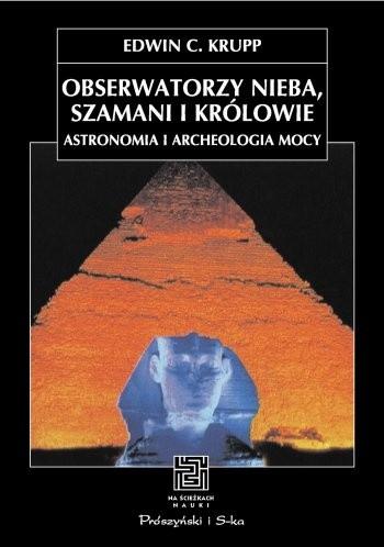 Okładka książki Obserwatorzy nieba, szamani i królowie. Astronomia i archeologia mocy