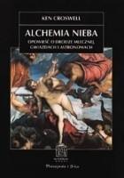 Alchemia nieba. Opowieść o Drodze Mlecznej, gwiazdach i astronomach