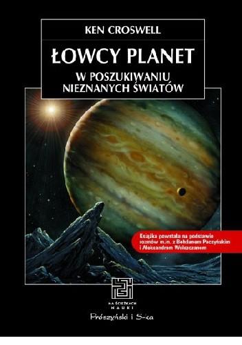 Okładka książki Łowcy planet. W poszukiwaniu nieznanych światów