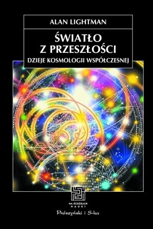Okładka książki Światło z przeszłości. Dzieje kosmologii współczesnej