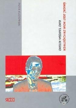 Okładka książki Śmierć jest moim zwycięstwem. Kino Takeshi Kitano
