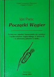 Okładka książki Początki Węgier. Polityczne aspekty formowania się państwa i społeczeństwa węgierskiego w końcu IX i w pierwszej połowie X wieku