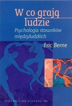 Okładka książki W co grają ludzie. Psychologia stosunków międzyludzkich