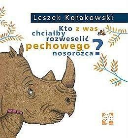 Okładka książki Kto z was chciałby rozweselić pechowego nosorożca?
