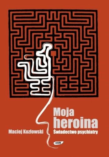 Okładka książki Moja heroina. Świadectwo psychiatry