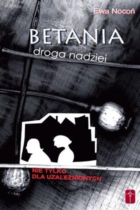 Okładka książki Betania - droga nadziei. Nie tylko dla uzależnionych