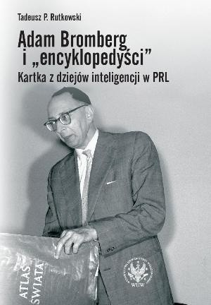 """Okładka książki Adam Bromberg i """"encyklopedyści"""". Kartka z dziejów inteligencji w PRL."""