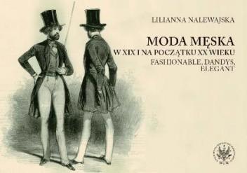 Okładka książki Moda męska w XIX i na początku XX wieku. Fashionable, dandys, elegant