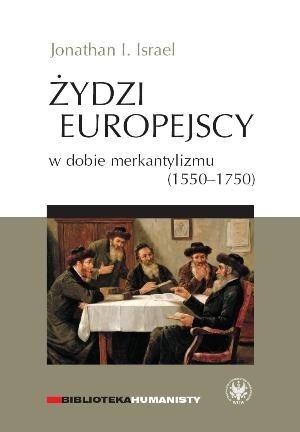 Okładka książki Żydzi europejscy w dobie merkantylizmu (1550-1750)