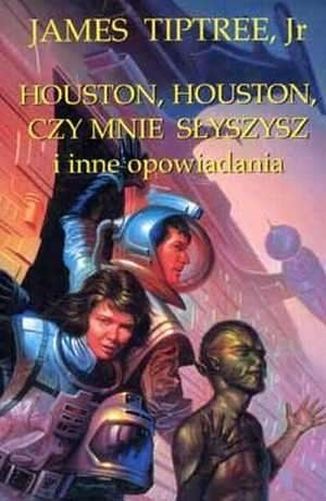 Okładka książki Houston, Houston, czy mnie słyszysz i inne opowiadania