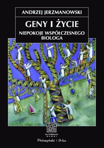 Okładka książki Geny i życie. Niepokoje współczesnego biologa