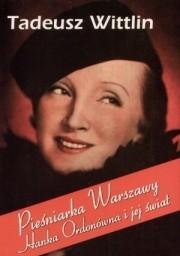 Okładka książki Pieśniarka Warszawy: Hanka Ordonówna i jej świat