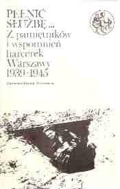 Okładka książki Pełnić służbę...: Z pamiętników i wspomnień harcerek Warszawy 1939-1945