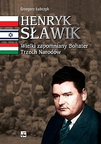 Okładka książki Henryk Sławik. Wielki zapomniany Bohater Trzech Narodów