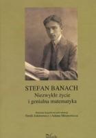 Stefan Banach. Niezwykłe życie i genialna matematyka