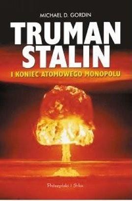 Okładka książki Truman, Stalin i koniec atomowego monopolu