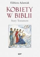Kobiety w Biblii. Stary Testament