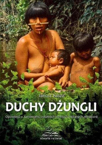 Okładka książki Duchy dżungli. Opowieść o Yanomami, ostatnich wolnych Indianach Amazonii