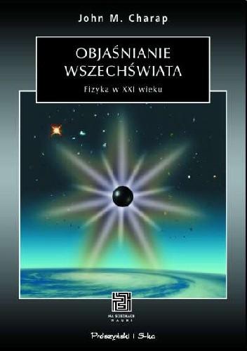 Okładka książki Objaśnianie wszechświata. Fizyka w XXI w.