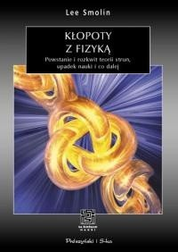 Okładka książki Kłopoty z fizyką. Powstanie i rozkwit teorii strun, upadek nauki i co dalej