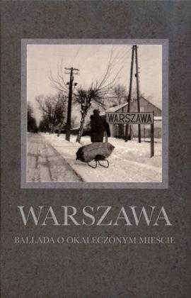 Okładka książki Warszawa. Ballada o okaleczonym Mieście