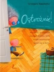 Okładka książki Ostrożnie! Wszystko, co powinno wiedzieć dziecko, żeby mogło bezpiecznie bawić się w domu