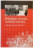 Poległym chwała, wolność żywym. Oddziały walczącej Warszawy