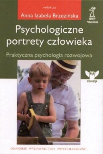 Okładka książki Psychologiczne portrety człowieka. Praktyczna psychologia rozwojowa